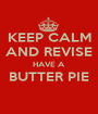 KEEP CALM AND REVISE HAVE A BUTTER PIE  - Personalised Poster A1 size