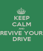 KEEP CALM AND REVIVE YOUR DRIVE - Personalised Poster A1 size