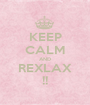 KEEP CALM AND REXLAX !! - Personalised Poster A1 size