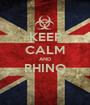 KEEP CALM AND RHINO  - Personalised Poster A1 size