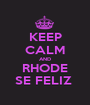 KEEP CALM AND RHODE SE FELIZ  - Personalised Poster A1 size