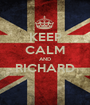 KEEP CALM AND RICHARD  - Personalised Poster A1 size