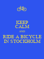 KEEP CALM AND RIDE A BICYCLE IN STOCKHOLM - Personalised Poster A1 size