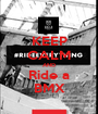 KEEP CALM AND Ride a BMX - Personalised Poster A1 size