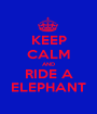 KEEP CALM AND RIDE A ELEPHANT - Personalised Poster A1 size