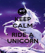 KEEP CALM AND RIDE A UNICORN - Personalised Poster A1 size
