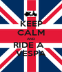 KEEP CALM AND RIDE A   VESPA - Personalised Poster A1 size