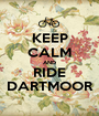 KEEP CALM AND RIDE DARTMOOR - Personalised Poster A1 size