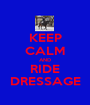 KEEP CALM AND RIDE DRESSAGE - Personalised Poster A1 size