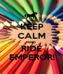 KEEP CALM AND RIDE EMPEROR! - Personalised Poster A1 size