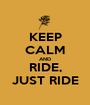 KEEP CALM AND RIDE, JUST RIDE - Personalised Poster A1 size