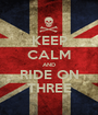 KEEP CALM AND RIDE ON THREE - Personalised Poster A1 size