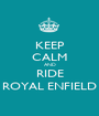 KEEP CALM AND RIDE ROYAL ENFIELD - Personalised Poster A1 size