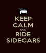 KEEP CALM AND RIDE SIDECARS - Personalised Poster A1 size