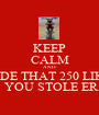 KEEP CALM AND RIDE THAT 250 LIKE  YOU STOLE ER - Personalised Poster A1 size