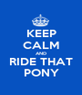 KEEP CALM AND RIDE THAT PONY - Personalised Poster A1 size