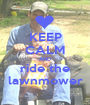 KEEP CALM AND ride the lawnmower - Personalised Poster A1 size