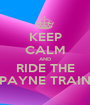 KEEP CALM AND RIDE THE PAYNE TRAIN - Personalised Poster A1 size