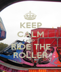 KEEP CALM AND RIDE THE ROLLER - Personalised Poster A1 size