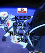 KEEP CALM AND Ride the Sky - Personalised Poster A1 size