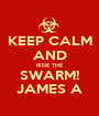 KEEP CALM AND RIDE THE SWARM! JAMES A - Personalised Poster A1 size