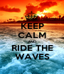 KEEP CALM AND RIDE THE WAVES - Personalised Poster A1 size