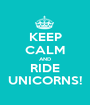 KEEP CALM AND RIDE UNICORNS! - Personalised Poster A1 size
