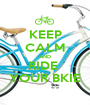 KEEP CALM AND RIDE  YOUR BKIE - Personalised Poster A1 size