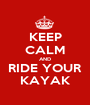 KEEP CALM AND RIDE YOUR KAYAK - Personalised Poster A1 size