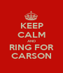 KEEP CALM AND RING FOR CARSON - Personalised Poster A1 size