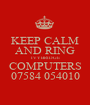 KEEP CALM AND RING IVYBRIDGE COMPUTERS 07584 054010 - Personalised Poster A1 size
