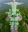KEEP CALM AND RIO 2016 - Personalised Poster A1 size