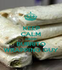 KEEP CALM AND RIP BURRITO WRAPPING GUY - Personalised Poster A1 size
