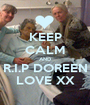 KEEP CALM AND R.I.P DOREEN LOVE XX - Personalised Poster A1 size