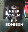 KEEP CALM AND RIP EDNIESH - Personalised Poster A1 size