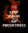 KEEP CALM AND RIP PBFORTRESS - Personalised Poster A1 size
