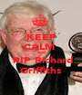 KEEP CALM  and  RIP Richard Griffiths - Personalised Poster A1 size