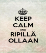 KEEP CALM AND RIPILLÄ OLLAAN - Personalised Poster A1 size