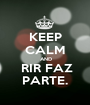 KEEP CALM  AND  RIR FAZ PARTE. - Personalised Poster A1 size