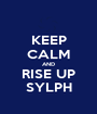 KEEP CALM AND RISE UP SYLPH - Personalised Poster A1 size