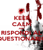 KEEP CALM AND RISPONDI AL QUESTIONARIO - Personalised Poster A1 size