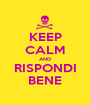 KEEP CALM AND RISPONDI BENE - Personalised Poster A1 size