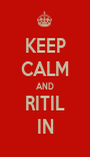 KEEP CALM AND RITIL IN - Personalised Poster A1 size