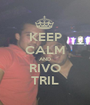 KEEP CALM AND RIVO TRIL - Personalised Poster A1 size