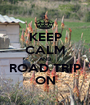 KEEP CALM AND ROAD TRIP ON - Personalised Poster A1 size