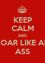 KEEP CALM AND ROAR LIKE AN ASS - Personalised Poster A1 size