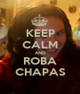 KEEP CALM AND ROBA CHAPAS - Personalised Poster A1 size