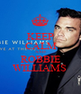 KEEP CALM AND ROBBIE WILLIAMS  - Personalised Poster A1 size
