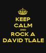 KEEP CALM AND ROCK A DAVID TLALE - Personalised Poster A1 size