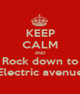 KEEP CALM AND Rock down to Electric avenue - Personalised Poster A1 size